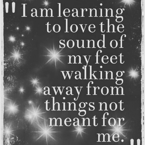 Learning to love the sound of my feet walking away from things not meant for me.